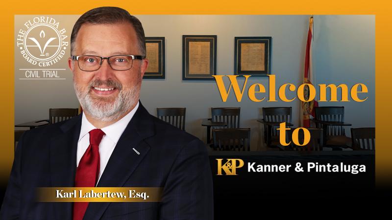 Kanner & Pintaluga Nabs Veteran Trial Attorney in Orlando, Welcomes Karl Labertew